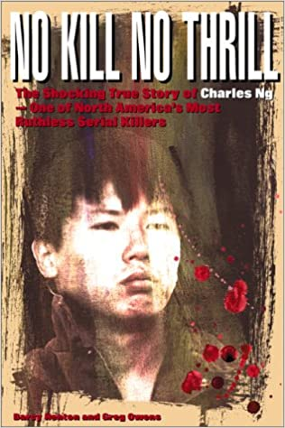 No Kill, No Thrill: The Shocking True Story of Charles Ng - One of North America's Most Horrific Serial Killers